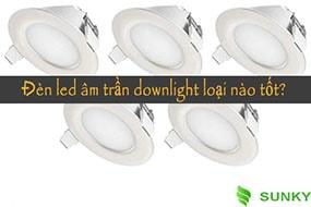Đèn led âm trần loại nào tốt?