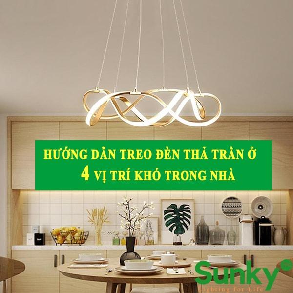 Hướng dẫn cách treo đèn thả trần cho 4 vị trí khó trong nhà