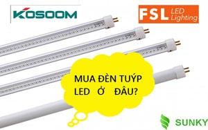 [Tư vấn] Nên mua đèn tuýp led ở đâu giá rẻ, tốt nhất